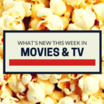 What's New this week: Movies & TV