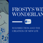 Frosty's Winter Wonderland: Resurrection and the Creation of New Life