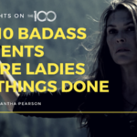 100 Thoughts on The 100: 10 Badass Moments Where Ladies Get Things Done