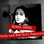 Rebel Grrrl: Faith and Bad Girl Feminism