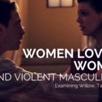 Women Loving Women and Violent Masculinity: Examining Willow, Tara and, Oz