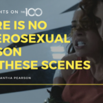 100 Thoughts On The 100: There Is No Heterosexual Reason for These Scenes