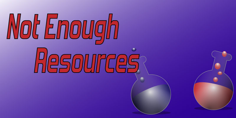 Not Enough Resources