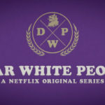 Dear White People Advanced Review