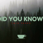 Did You Know: Twin Peaks