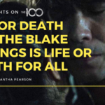 100 Thoughts On The 100: Life or Death for the Blake Siblings is Life or Death for All