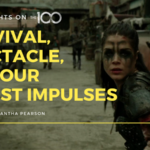100 Thoughts On The 100: Survival, Spectacle, and Our Worst Impulses
