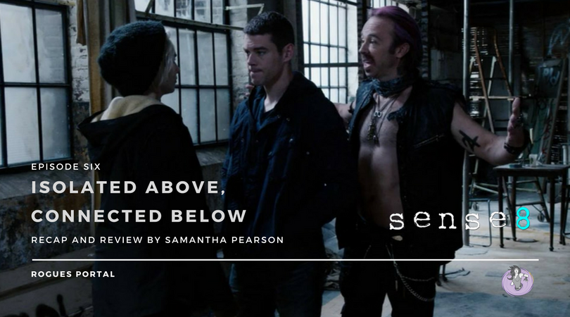 Sense8 S02E06: Isolated Above, Connected Below Recap & Review ⋆