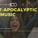 100 Thoughts On The 100: Post-Apocalyptic Pop Music