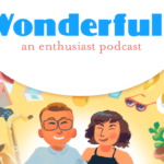 Podcast Spotlight: Wonderful: An Enthusiast Podcast