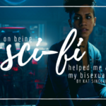 On Fixing, On Being Fixed: How Sci-Fi Helped Me Accept My Bisexuality