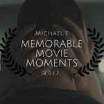Michael's Most Memorable Movie Moments of 2017