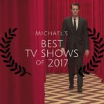 Michael's Best TV Shows of 2017 List