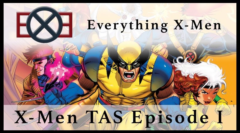 Everything X-Men: X-Men The Animated Series Episode 1