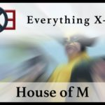 Everything X-Men: House of M