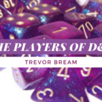 The Players of D&D- Trevor Bream